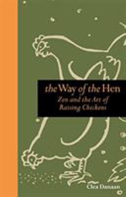 The Way of the Hen: Zen and the Art of Raising Chickens 9780762773671