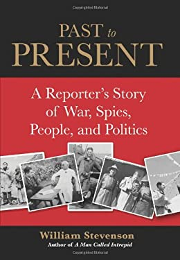 Past to Present: A Reporter's Story of War, Spies, People, and Politics 9780762773701