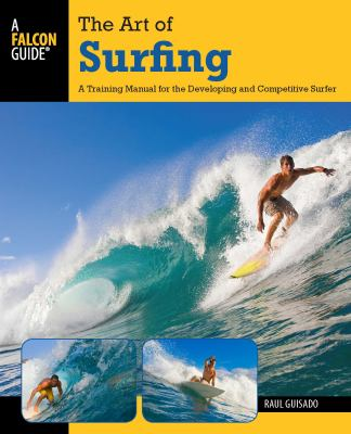 The Art of Surfing, 2nd: A Training Manual for the Developing and Competitive Surfer 9780762773756
