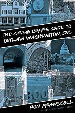 The Crime Buff's Guide to Outlaw Washington, DC 9780762773855