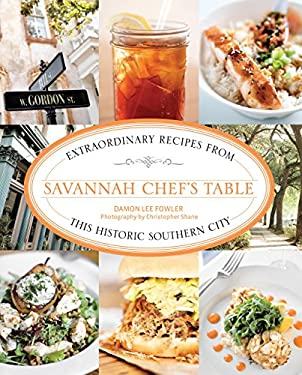 Savannah Chef's Table: Extraordinary Recipes from This Historic Southern City 9780762773879