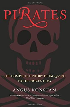 Pirates: The Complete History from 1300 BC to the Present Day 9780762773954