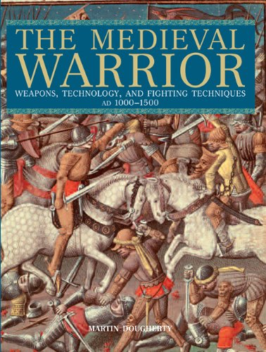 The Medieval Warrior: Weapons, Technology, and Fighting Techniques, AD 1000-1500 9780762774296