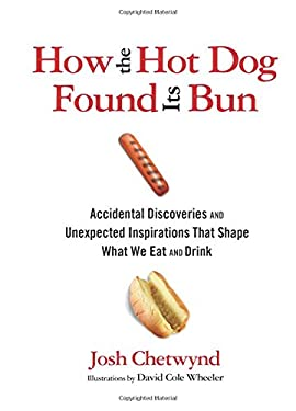 How the Hot Dog Found Its Bun: Accidental Discoveries and Unexpected Inspirations That Shape What We Eat and Drink 9780762777501