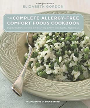 The Complete Allergy-Free Comfort Foods Cookbook: Every Recipe Is Free of Gluten, Dairy, Soy, Nuts, and Eggs 9780762777518