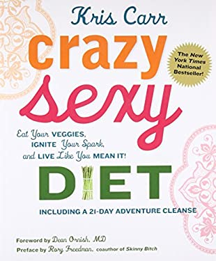 Crazy Sexy Diet: Eat Your Veggies, Ignite Your Spark, and Live Like You Mean It! 9780762777938
