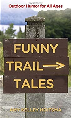 Funny Trail Tales: Outdoor Humor for All Ages 9780762778010