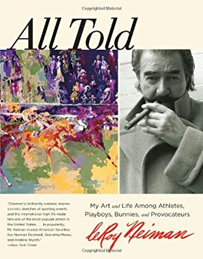 All Told: My Art and Life Among Athletes, Playboys, Bunnies, and Provocateurs 9780762778379