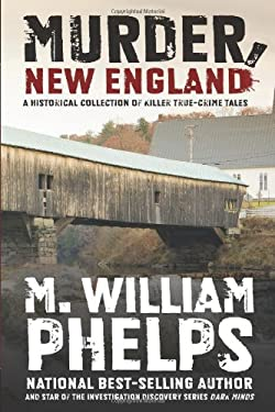Murder, New England: A Historical Collection of Killer True-Crime Tales 9780762778430