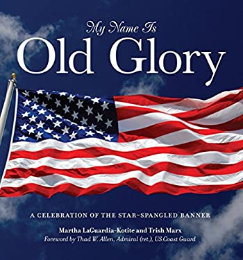 My Name Is Old Glory: A Celebration of the Star-Spangled Banner 9780762779062