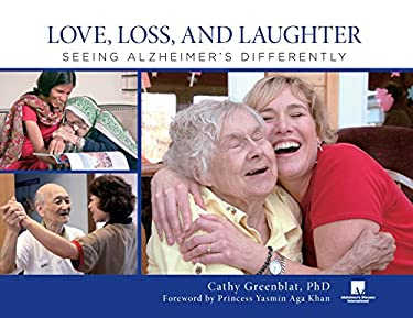 Love, Loss, and Laughter: Seeing Alzheimer's Differently 9780762779079