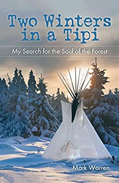 Two Winters in a Tipi: My Search for the Soul of the Forest 9780762779222