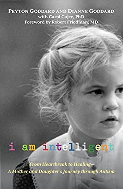 I Am Intelligent: From Heartbreak to Healing--A Mother and Daughter's Journey Through Autism 9780762779253