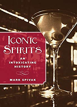 Iconic Spirits: An Intoxicating History 9780762779260