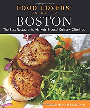 Food Lovers' Guide to Boston: The Best Restaurants, Markets & Local Culinary Offerings 9780762779413