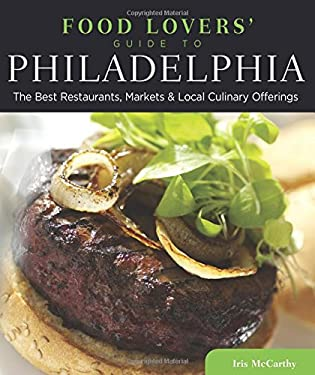 Food Lovers' Guide to Philadelphia: The Best Restaurants, Markets & Local Culinary Offerings 9780762779451