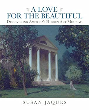 A Love for the Beautiful: Discovering America's Hidden Art Museums 9780762779505