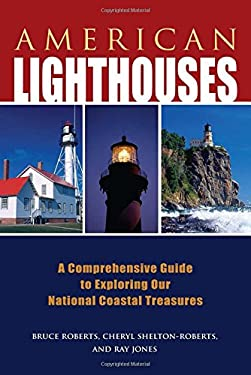 American Lighthouses: A Comprehensive Guide to Exploring Our National Coastal Treasures 9780762779604