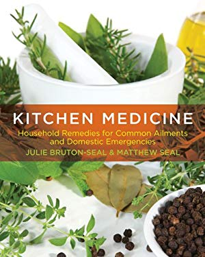 Kitchen Medicine: Household Remedies for Common Ailments and Domestic Emergencies 9780762779857