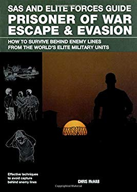 SAS and Elite Forces Guide Prisoner of War Escape & Evasion: How to Survive Behind Enemy Lines from the World's Elite Military Units 9780762779895