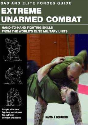 SAS and Elite Forces Guide Extreme Unarmed Combat: Hand-To-Hand Fighting Skills from the World's Elite Military Units 9780762779901