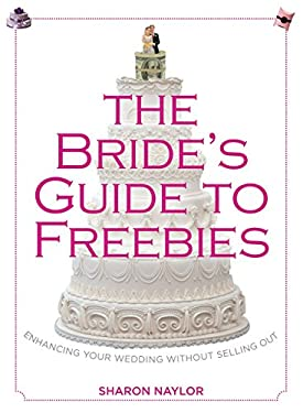 The Bride's Guide to Freebies: Enhancing Your Wedding Without Selling Out 9780762780013