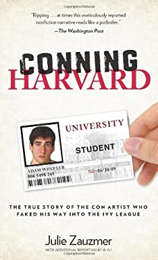 Conning Harvard: Adam Wheeler, the Con Artist Who Faked His Way Into the Ivy League 9780762780020