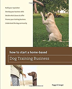 How to Start a Home-Based Dog Training Business 9780762780044
