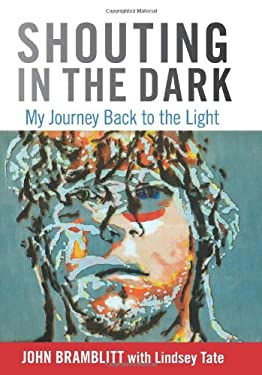 Shouting in the Dark: My Journey Back to the Light 9780762780075
