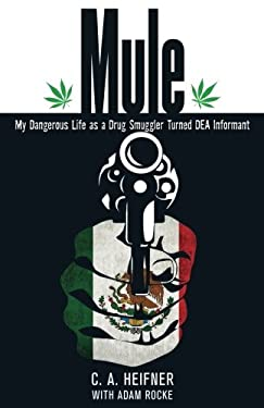 Mule: My Dangerous Life as a Drug Smuggler Turned DEA Informant 9780762780280