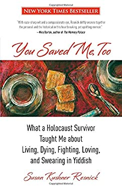 You Saved Me, Too: What a Holocaust Survivor Taught Me about Living, Dying, Fighting, Loving, and Swearing in Yiddish 9780762780389