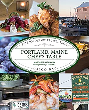 Portland, Maine Chef's Table: Extraordinary Recipes from Casco Bay 9780762780440