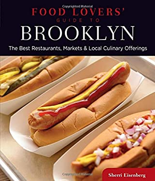 Food Lovers' Guide to Brooklyn: The Best Restaurants, Markets & Local Culinary Offerings 9780762780747