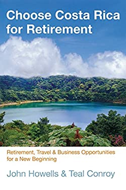 Choose Costa Rica for Retirement, 10th: Retirement, Travel & Business Opportunities for a New Beginning 9780762781027