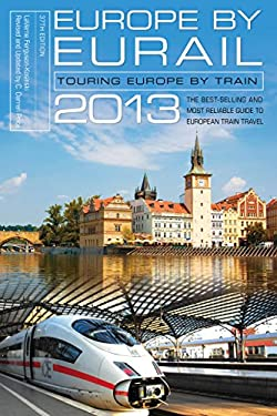 Europe by Eurail 2013: Touring Europe by Train 9780762781072