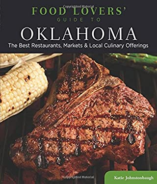 Food Lovers' Guide to Oklahoma: The Best Restaurants, Markets & Local Culinary Offerings 9780762781157