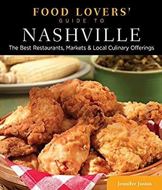Food Lovers' Guide to Nashville: The Best Restaurants, Markets & Local Culinary Offerings 9780762781546