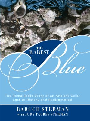 The Rarest Blue: The Remarkable Story of an Ancient Color Lost to History and Rediscovered 9780762782222