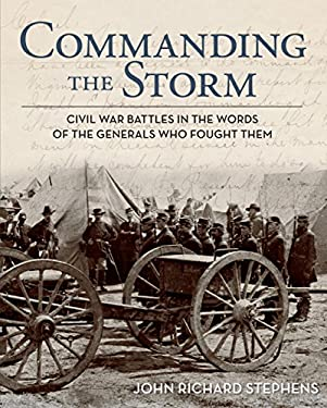 Commanding the Storm: Civil War Battles in the Words of the Generals Who Fought Them 9780762782239