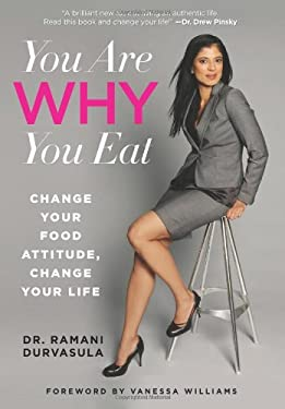 You Are Why You Eat: Change Your Food Attitude, Change Your Life 9780762782451