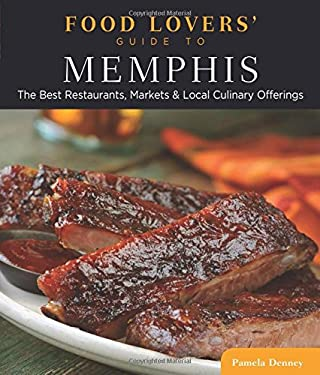 Food Lovers' Guide to Memphis: The Best Restaurants, Markets & Local Culinary Offerings 9780762782611