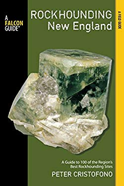 Rockhounding New England: A Guide To 100 Of The Region's Best Rockhounding Sites (Rockhounding Series)