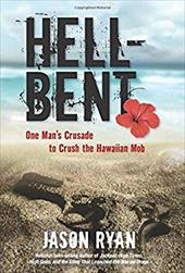 Hell-Bent: One Man's Crusade to Crush the Hawaiian Mob 22382581