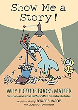 Show Me a Story: Why Picture Books Matter: Conversations with 21 of the World's Most Celebrated Illustrators 9780763635060