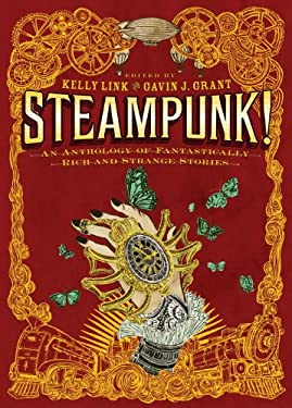 Steampunk! an Anthology of Fantastically Rich and Strange Stories 9780763648435
