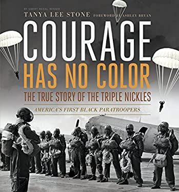 Courage Has No Color, the True Story of the Triple Nickles: America's First Black Paratroopers 9780763651176