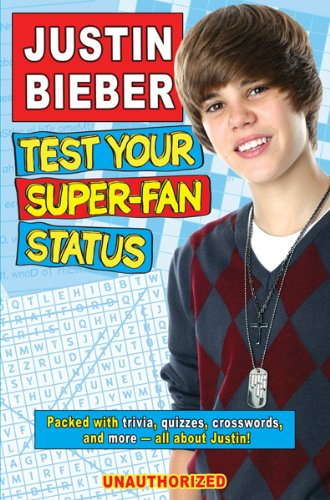 Justin Bieber Test Your Super-Fan Status: Unauthorized 9780764147357