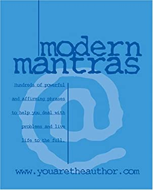 Modern Mantras: Hundreds of Powerful and Affirming Phrases to Help You Deal with Problems and Live Life to the Fullest 9780764155239