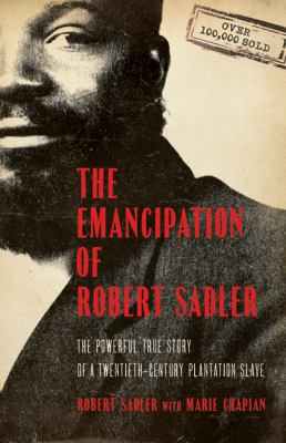The Emancipation of Robert Sadler: The Powerful True Story of a Twentieth-Century Plantation Slave 9780764209406