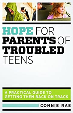 Hope for Parents of Troubled Teens: A Practical Guide to Getting Them Back on Track 9780764209468